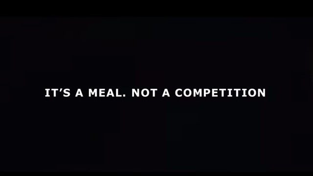 『IT'S A MEAL. NOT A COMPETITION』